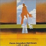 Passio Secundum Mattheum by Latte E Miele (1999)