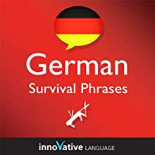 Learn German - Survival Phrases German, Volume 1: Lessons 1-30 (       UNABRIDGED) by  Innovative Language Learning Narrated by Judith Meyer, Widar Wendt