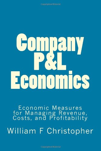 Company P&L Economics: Economic Measures for Managing Revenue, Costs, and Profitability