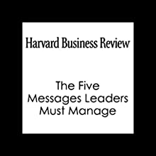 The Five Messages Leaders Must Manage (       UNABRIDGED) by John Hamm Narrated by Harvard Business Review