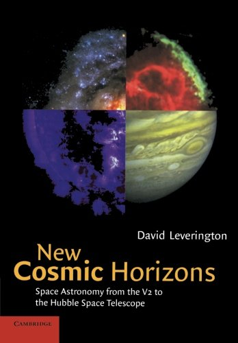 New Cosmic Horizons: Space Astronomy from the V2 to the Hubble Space Telescope David Leverington Cambridge University Press