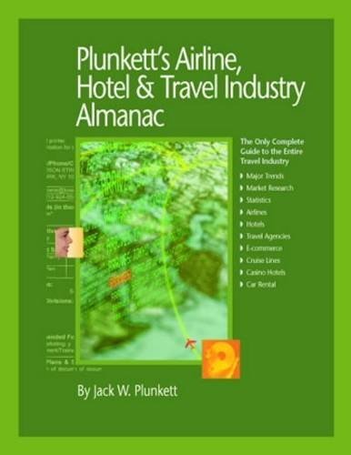 Plunkett's Airline, Hotel & Travel Industry Almanac: Airline, Hotel & Travel Industry Market Research, Statistics, Trends & Leading Companies