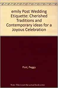 Emily Post Wedding Etiquette Gift Giving : emily Post Wedding Etiquette: Cherished Traditions and Contemporary ...