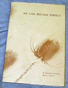 We can become perfect,, A. Harold Goodman