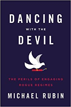 Rubin – Dancing with the Devil: The Perils of Engaging Rogue Regimes
