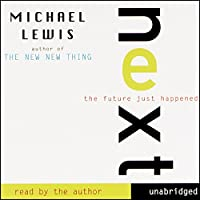 Next: The Future Just Happened (       UNABRIDGED) by Michael Lewis Narrated by Michael Lewis