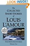 The Collected Short Stories of Louis L'Amour: Unabridged Selections From The Frontier Stories, Volume 5 (Random House Large Print)