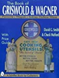 The Book of Griswold & Wagner: Favorite Piqua, Sidney Hollow Ware, Wapak : With Price Guide (Schiffer Book for Collectors) (0887408362) by Smith, David G.
