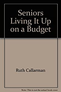 Seniors Living It Up on a Budget: California Edition by Clarkson N Potter Publishers