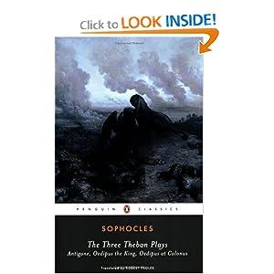 The Three Theban Plays: Antigone Oedipus the King Oedipus at Colonus Sophocles, Robert Fagles and Bernard Knox