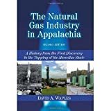img - for The Natural Gas Industry in Appalachia: A History from the First Discovery to the Tapping of the Marcellus Shale, 2d ed. [Paperback] [2012] 2 Revised Ed. David A. Waples book / textbook / text book