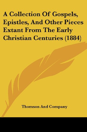 A Collection Of Gospels, Epistles, And Other Pieces Extant From The Early Christian Centuries (1884)