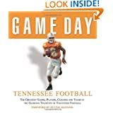 Game Day: Tennessee Football: The Greatest Games, Players, Coaches and Teams in the Glorious Tradition of Volunteer...