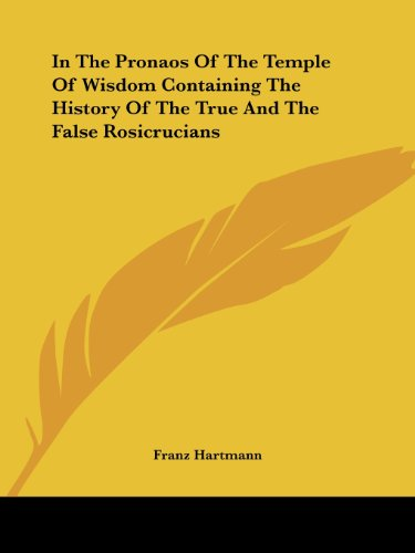 In the Pronaos of the Temple of Wisdom Containing the History of the True and the False Rosicrucians