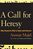 img - for A Call for Heresy: Why Dissent Is Vital to Islam and America by Anouar Majid (2009-03-26) book / textbook / text book
