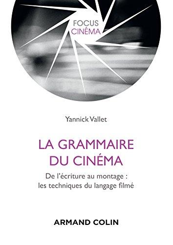 La grammaire du cinéma : Du story-board au montage : les techniques du langage filmé (Focus Cinéma)