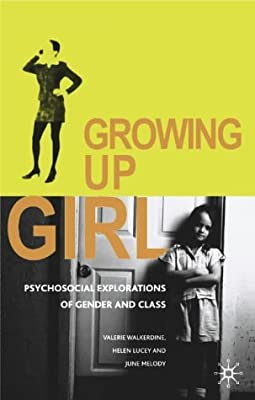 Growing Up Girl: Psycho-social Explorations of Gender and Class by Valerie Walkerdine (2001-09-20)