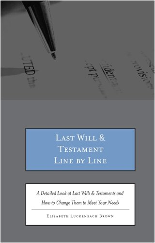 Last Wills and Testaments Line by Line: A Detailed Look at Last Wills & Testaments and How to Change Them to Meet Your Needs
