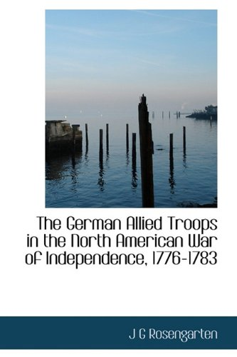 The German Allied Troops in the North American War of Independence, 1776-1783
