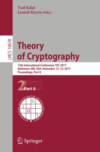Theory of Cryptography 15th International Conference, TCC 2017, Baltimore, MD, USA, November 12-15, 2017, Proceedings, Part II (Lecture Notes in Computer Science) (Tapa Blanda)