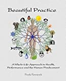 img - for Beautiful Practice: A Whole-Life Approach to Health, Performance and the Human Predicament (Paperback) - Common book / textbook / text book