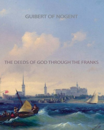 The Deeds of God through the Franks, by Guibert Of Nogent