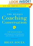 The Weekly Coaching Conversation (New Edition): A Business Fable about Taking Your Team's Performance and Your Career to the Next Level