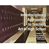 Interdisciplinary Approaches to Teaching Art in High School