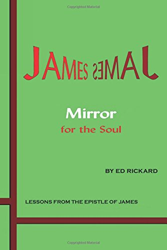 James: Mirror for the Soul: Lessons from the Epistle of James