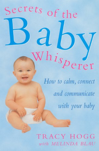Secrets of the baby whisperer how to calm connect and communicate