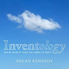 Inventology: How We Dream Up Things That Change the World Audiobook by Pagan Kennedy Narrated by Randye Kaye