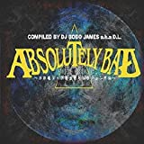 DJ BOBO JAMES a.k.a D.L.presents ABSOLUTELY BAD 日本語ラップ黄金期セレクション外伝