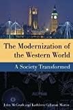 img - for The Modernization of the Western World: A Society Transformed [Paperback] John McGrath, Kathleen Callanan Martin, Jay P. Corrin, Michael G. Kort, Susan Hagood Lee book / textbook / text book