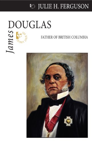 Julie H. Ferguson - James Douglas: Father of British Columbia (Quest Biography)