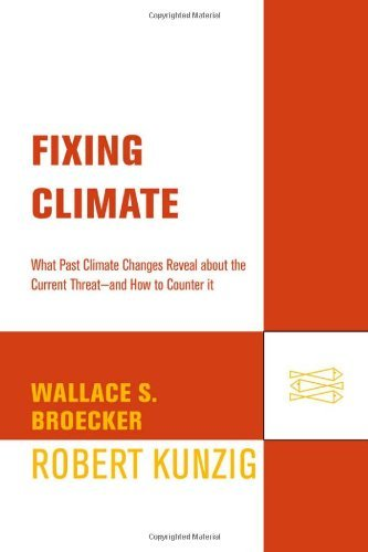 Fixing Climate: What Past Climate Changes Reveal About the Current Threat--and How to Counter It by Wallace S. Broecker (2009-03-31)