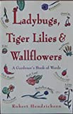 Ladybugs, Tiger Lilies and Wallflowers/a Gardener's Book of Words (067179910X) by Hendrickson, Robert