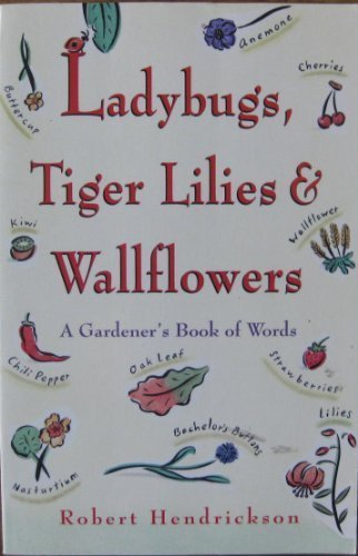 Ladybugs, Tiger Lilies and Wallflowers: A Gardener's Book of Words