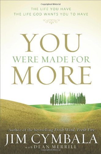 You Were Made for More: The Life You Have, the Life God Wants You to Have, Cymbala, Jim