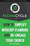 The SongCycle: How to Simplify Worship Planning and Re-engage Your Church