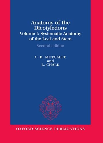 Anatomy of the Dicotyledons: Volume I: Systematic Anatomy of the Leaf and Stem, with a Brief History of the Subject (Ana