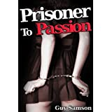 Prisoner to Passion (Rough Sex Gangbang)di Guy Samson