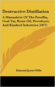 Destructive Distillation: A Manualette of the Paraffin ...