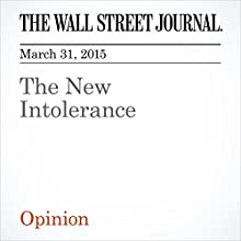 The New Intolerance (       UNABRIDGED) by The Wall Street Journal Narrated by Ken Borgers