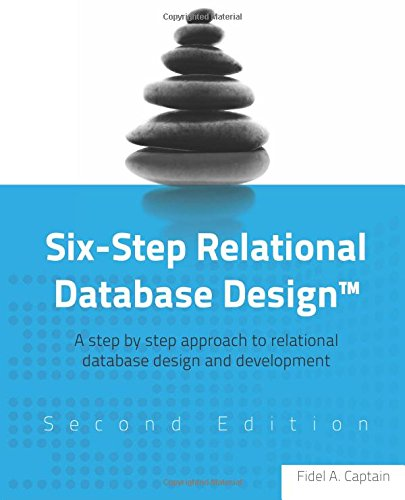 Six-Step Relational Database Design(TM): A step by step approach to relational database design and development Second Edition