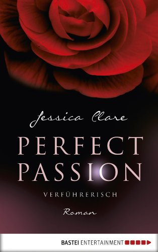 Jessica Clare - Perfect Passion - Verführerisch: Roman