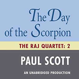 The Day of the Scorpion: The Raj Quartet, Book 2 | [Paul Scott]