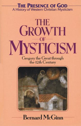 The Growth of Mysticism: Gregory the Great Through the 12...