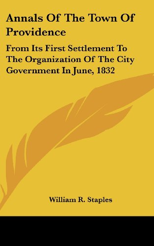 Annals of the Town of Providence: From Its First Settlement to the Organization of the City Government in June, 1832