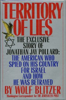 Territory of Lies: The Exclusive Story of Jonathan Jay Pollard : The American Who Spied on His Country for Israel and How He Was Betrayed, Wolf Blitzer