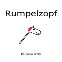 Rumpelzopf Hörbuch von Christian Brath Gesprochen von: Daniel Wandelt
